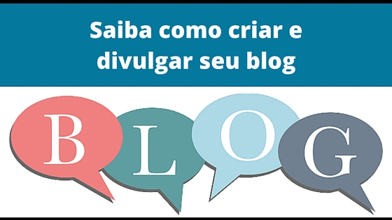 Saiba como criar e divulgar seu blog