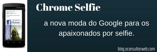 Usar o Chrome Selfie como depoimento de seus fãs