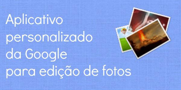 Google personaliza aplicativo em Android para editar fotos